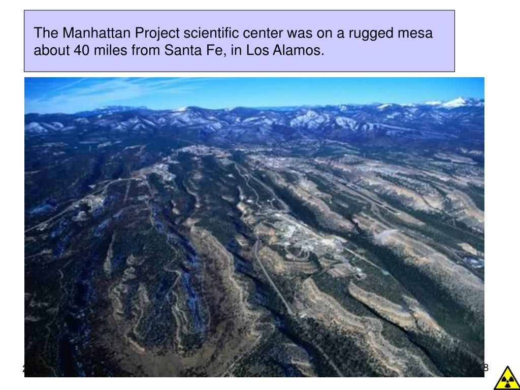 The Manhattan Project scientific center was on a rugged mesa about 40 miles from Santa Fe, in Los Alamos.