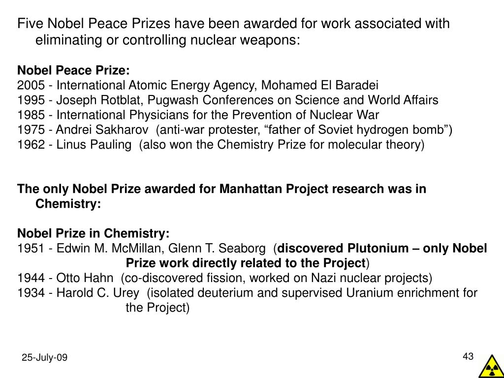 Five Nobel Peace Prizes have been awarded for work associated with eliminating or controlling nuclear weapons: