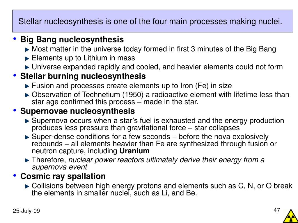 Stellar nucleosynthesis is one of the four main processes making nuclei.