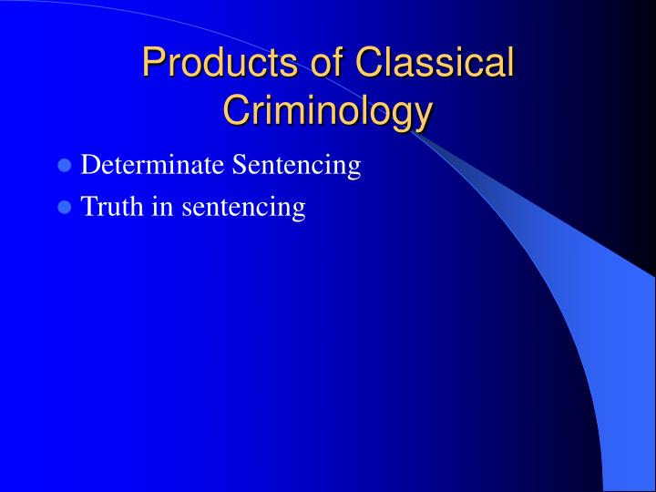 Products of Classical Criminology