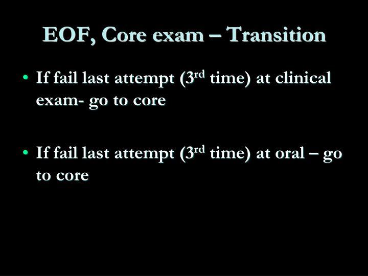 EOF, Core exam – Transition