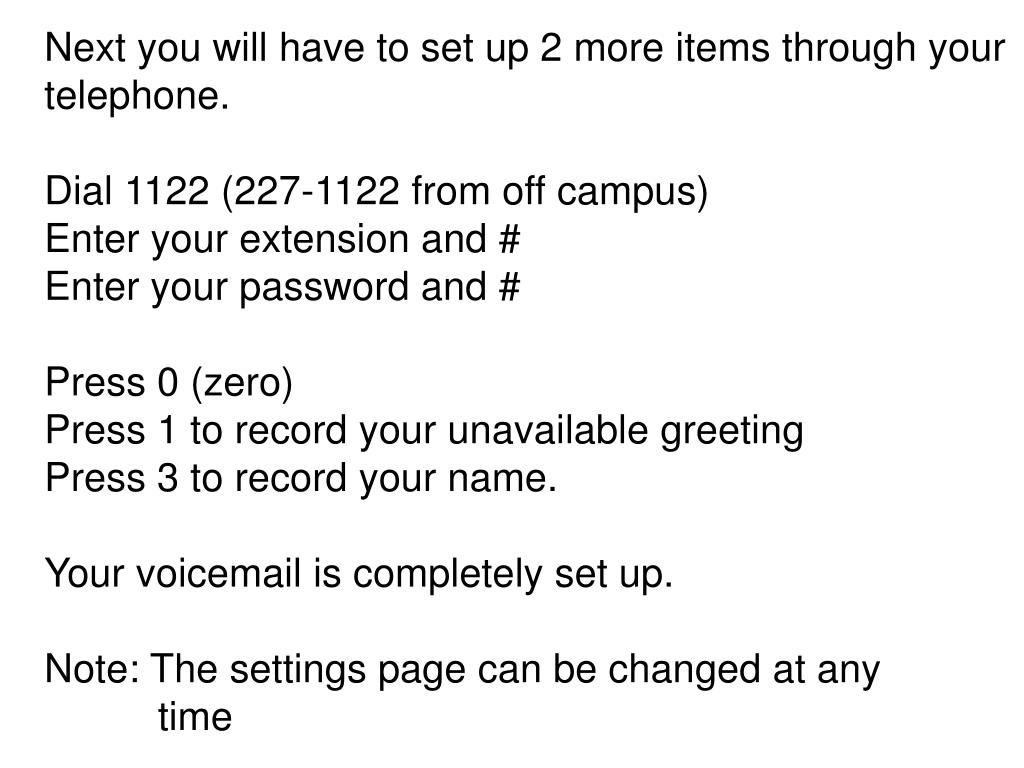 Next you will have to set up 2 more items through your telephone.