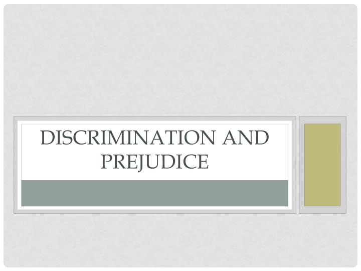 discrimination and prejudice n.