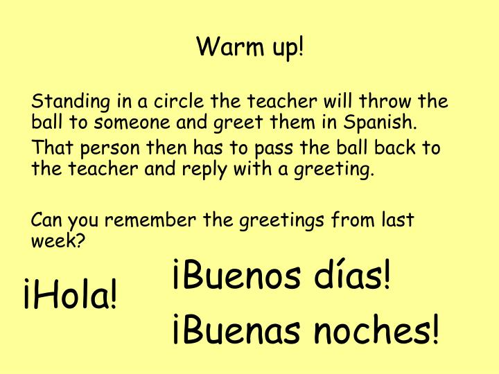 Ppt tuesday 15th september powerpoint presentation id146485 standing in a circle the teacher will throw the ball to someone and greet them in spanish m4hsunfo