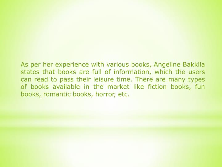 As per her experience with various books, Angeline