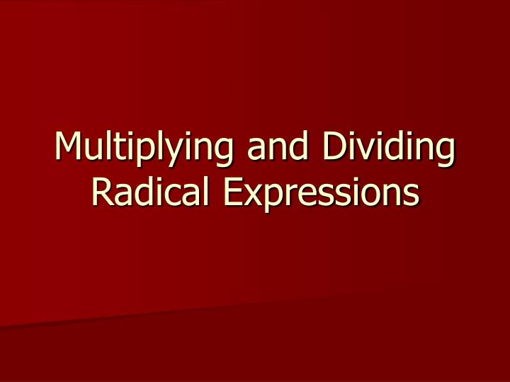 multiplying and dividing radical expressions n.
