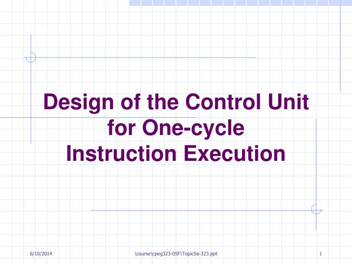 design of the control unit for one cycle instruction execution n.
