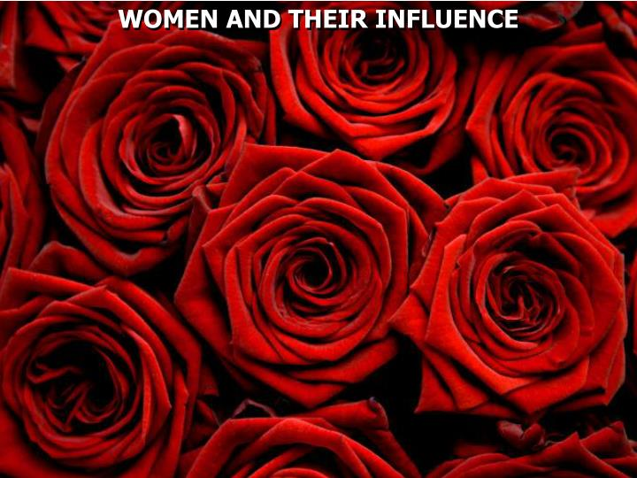 WOMEN AND THEIR INFLUENCE