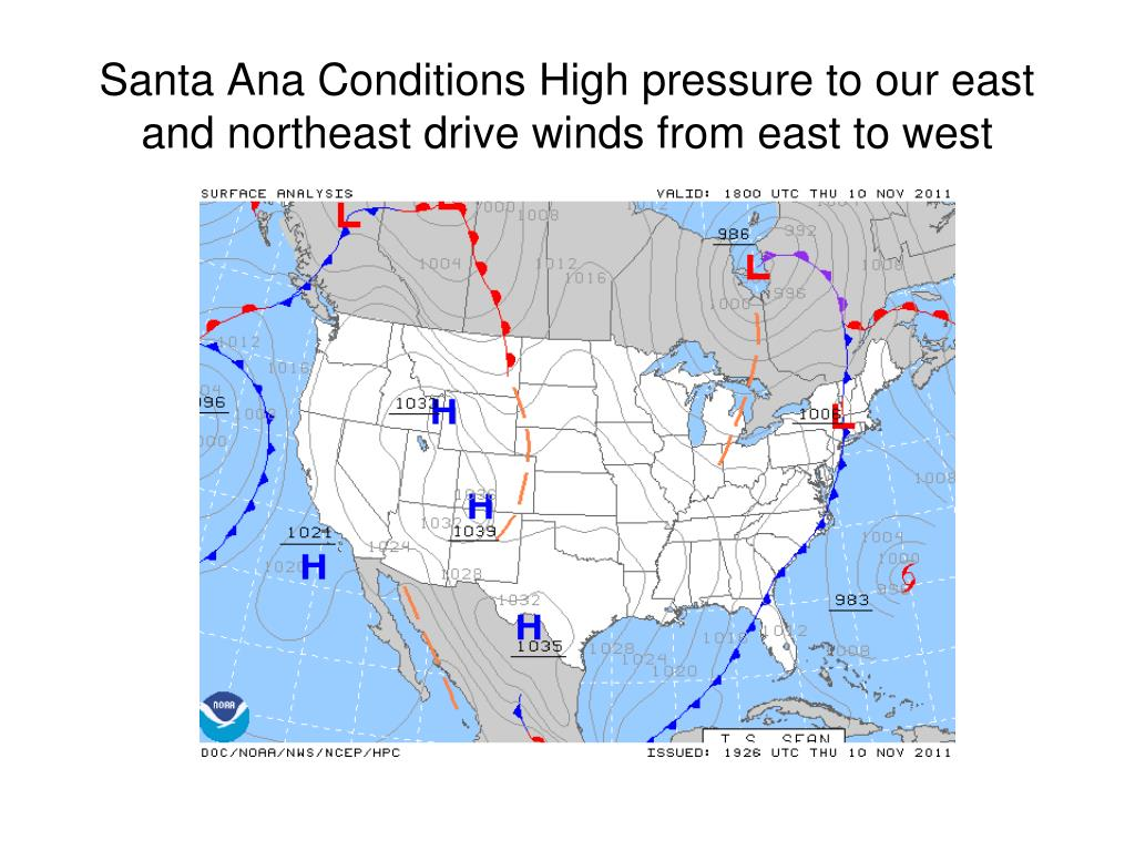 Santa Ana Conditions High pressure to our east and northeast drive winds from east to west