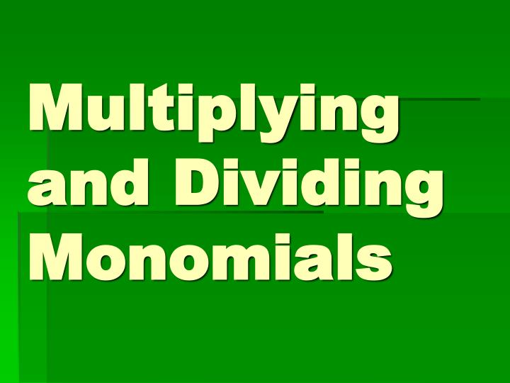 multiplying and dividing monomials n.