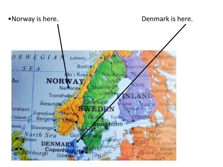 Norway is here.Denmark is here.