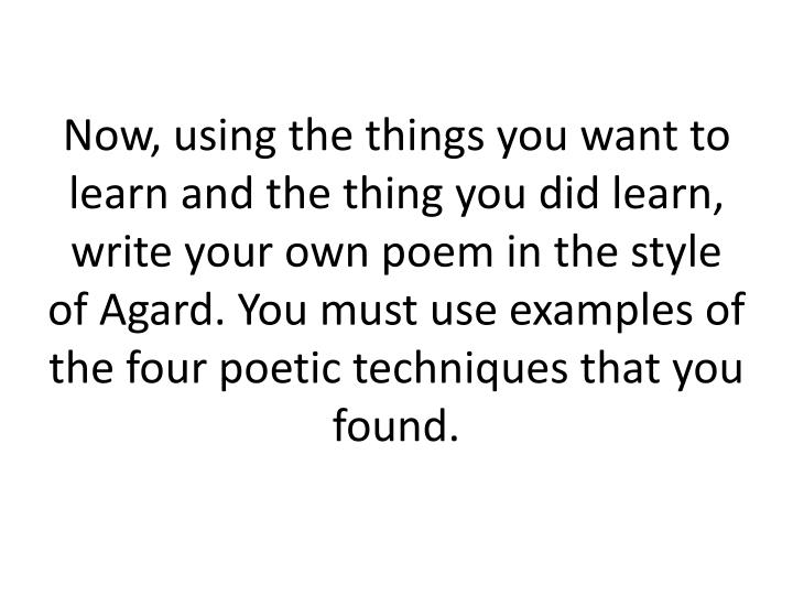 Now, using the things you want to learn and the thing you did learn, write your own poem in the style of