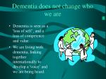 dementia does not change who we are