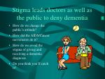 stigma leads doctors as well as the public to deny dementia