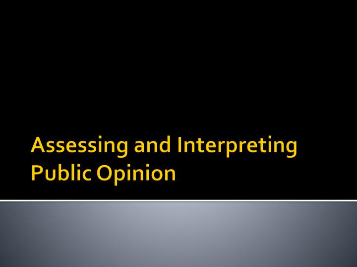 assessing and interpreting public opinion n.
