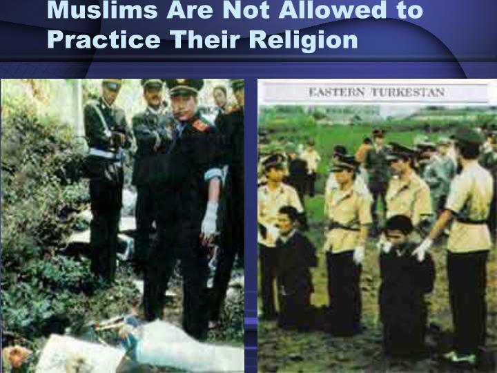 Muslims Are Not Allowed to Practice Their Religion