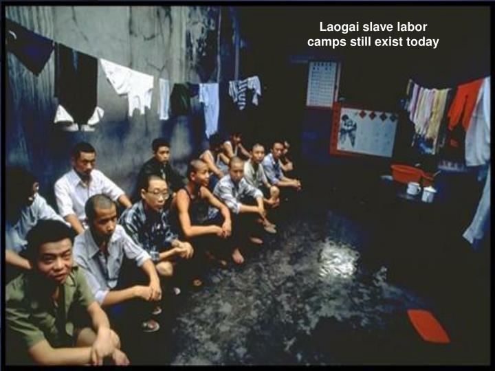 Laogai slave labor camps still exist today