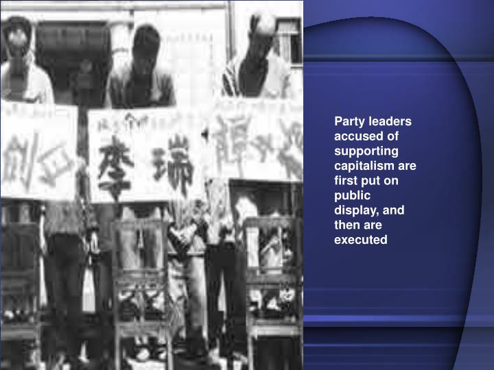 Party leaders accused of supporting capitalism are first put on public display, and then are executed