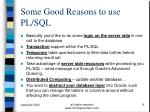 some good reasons to use pl sql
