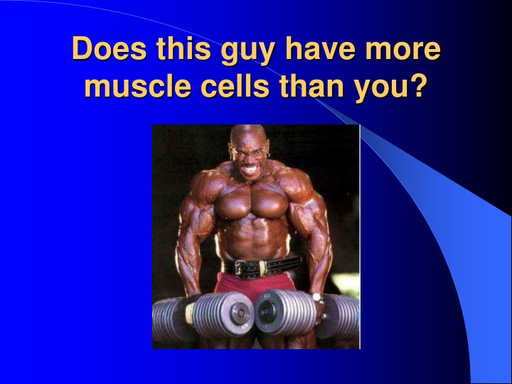 Does this guy have more muscle cells than you?