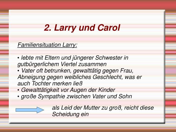 2. Larry und Carol