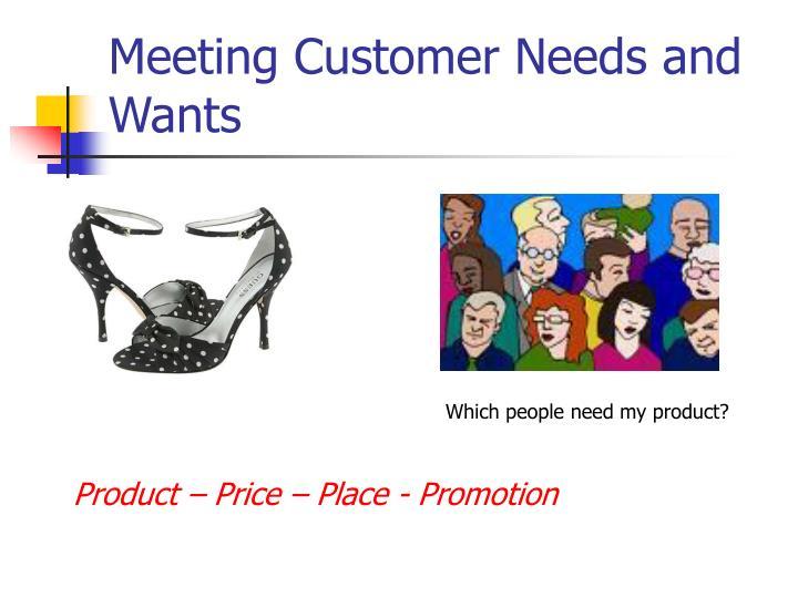 Meeting customer needs and wants