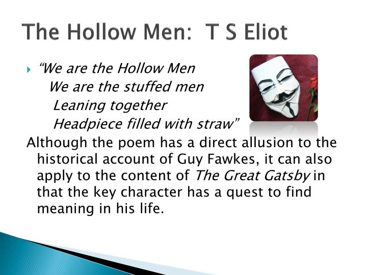 an analysis of the hollow men a poem by t s eliot Analysis the hollow men (1925) t s eliot (1888-1965) it would be glib to say that in 'the waste land' and 'the hollow men' eliot wrote his and inferno.