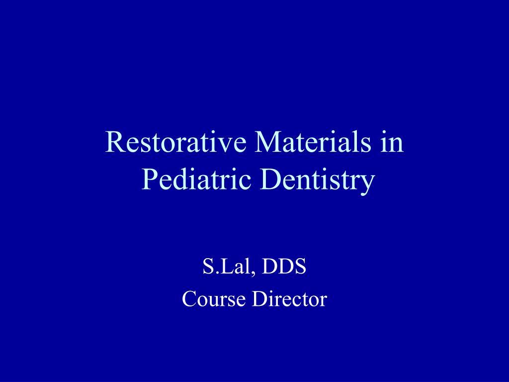 PPT - Restorative Materials in Pediatric Dentistry
