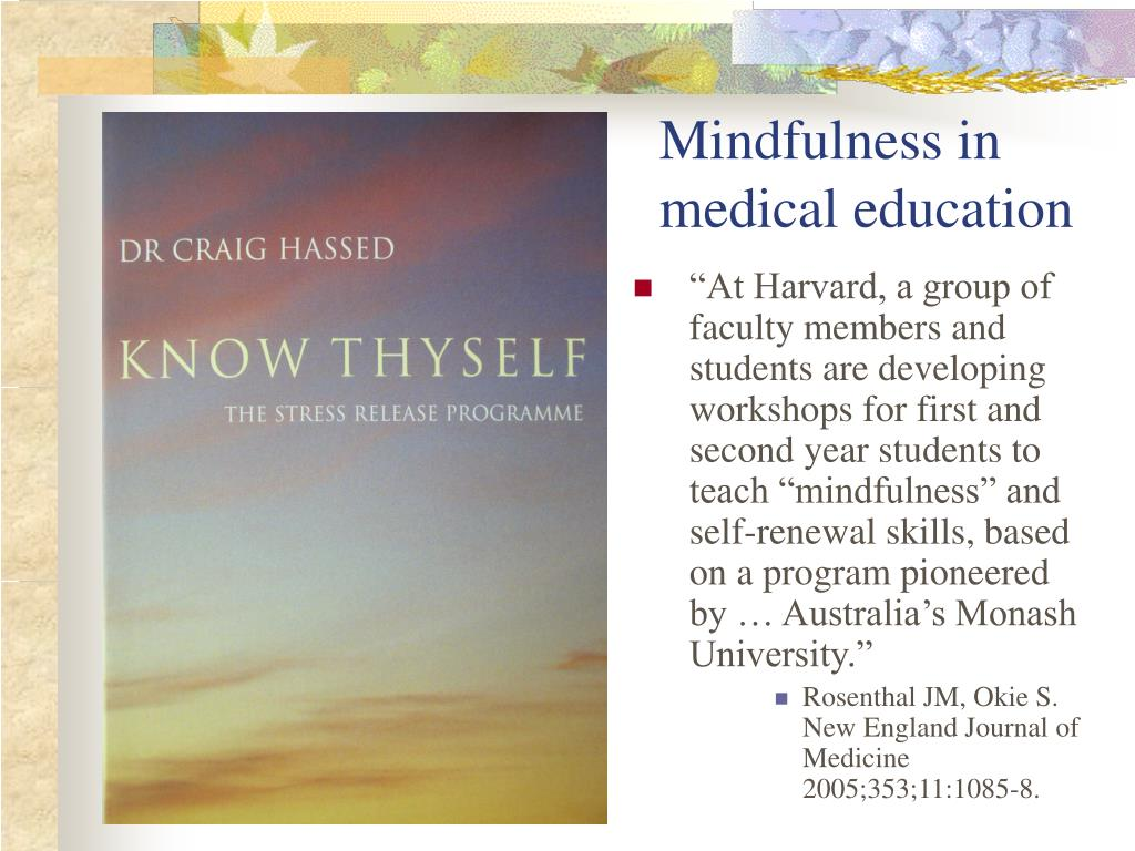 """""""At Harvard, a group of faculty members and students are developing workshops for first and second year students to teach """"mindfulness"""" and self-renewal skills, based on a program pioneered by … Australia's Monash University."""""""
