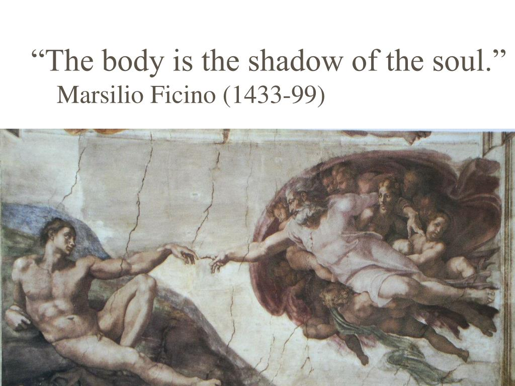 """""""The body is the shadow of the soul."""""""