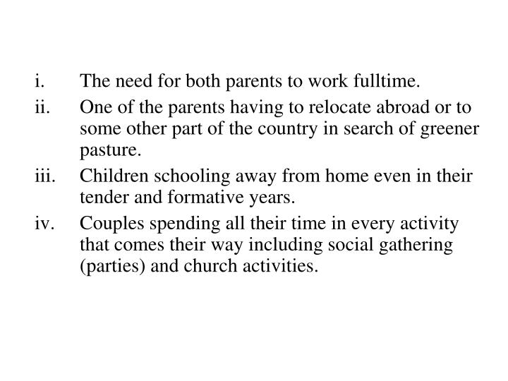 i.	The need for both parents to work fulltime.