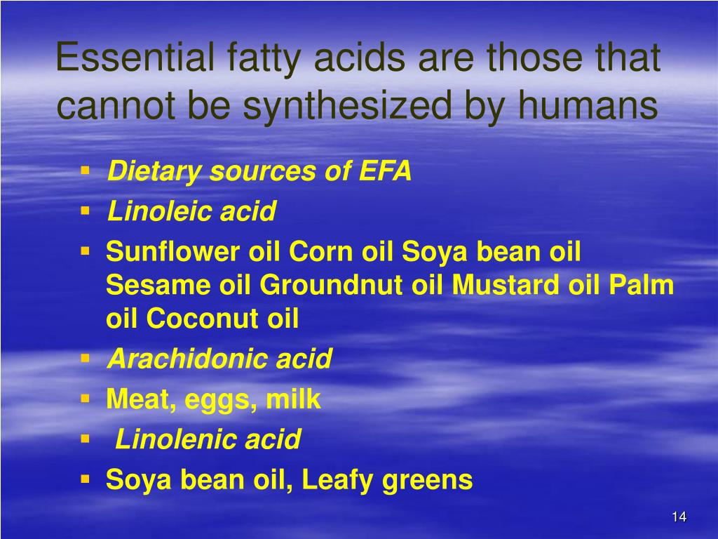 Essential fatty acids are those that cannot be synthesized by humans
