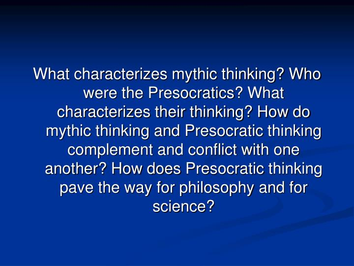 how do the presocratic thinkers grapple How do the presocratic thinkers grapple with issues of materiality and non-materiality in their respective solutions to the problem of the one and the many seems reasonable to suppose that all things come from a common source or type of stuff.