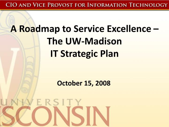 A roadmap to service excellence the uw madison it strategic plan