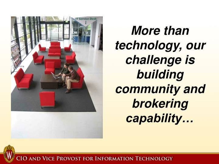 More than technology, our challenge is building community and brokering capability…
