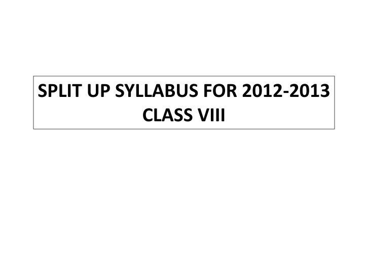 SPLIT UP SYLLABUS FOR 2012-2013