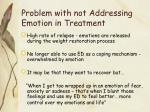 problem with not addressing emotion in treatment
