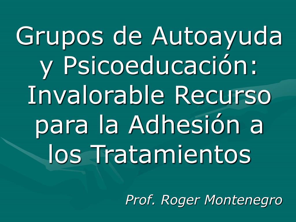 grupos de autoayuda y psicoeducaci n invalorable recurso para la adhesi n a los tratamientos l.