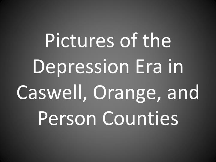 pictures of the depression era in caswell orange and person counties n.