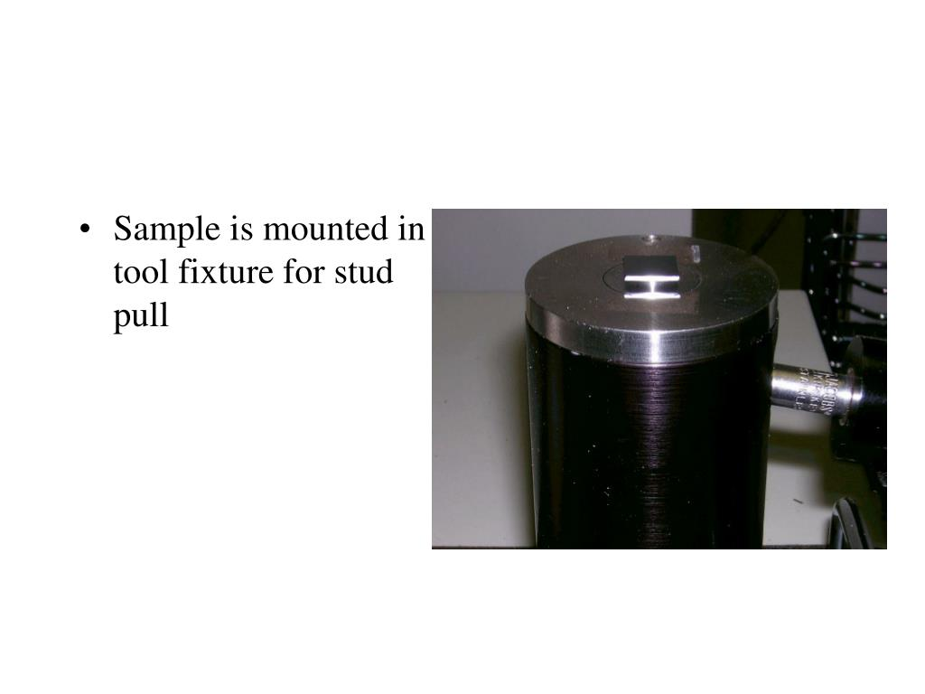 Sample is mounted in tool fixture for stud pull
