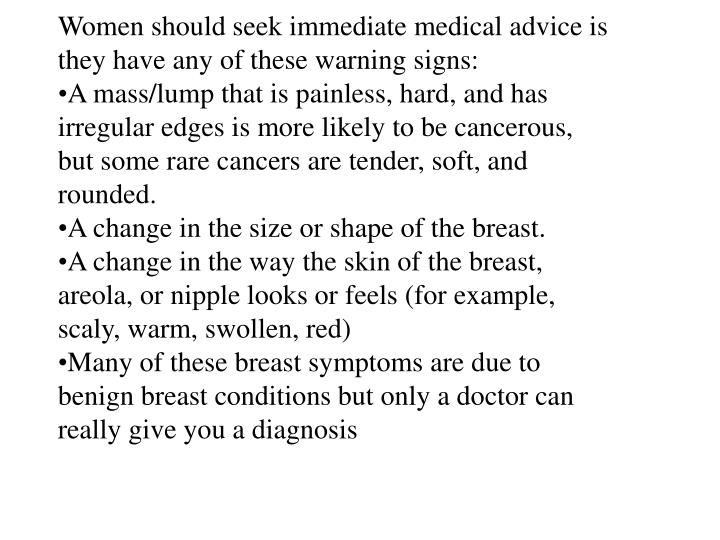 Women should seek immediate medical advice is they have any of these warning signs: