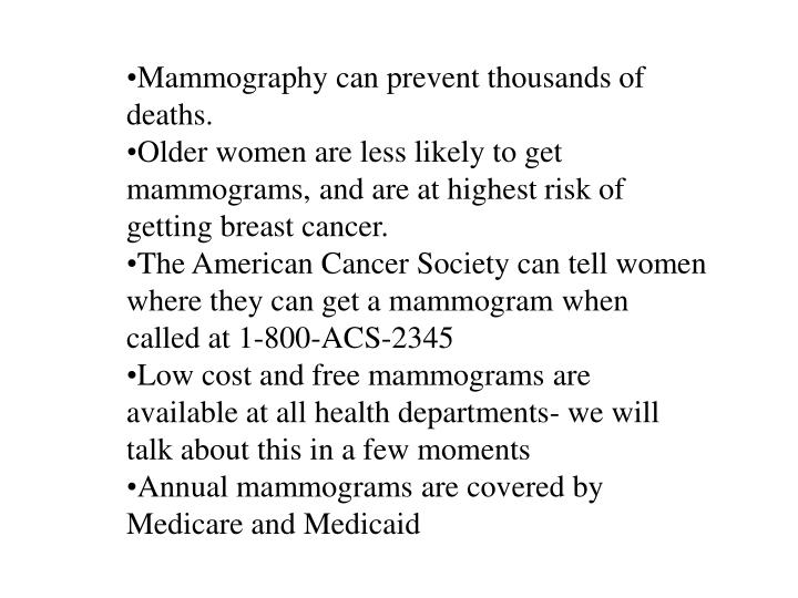 Mammography can prevent thousands of deaths.