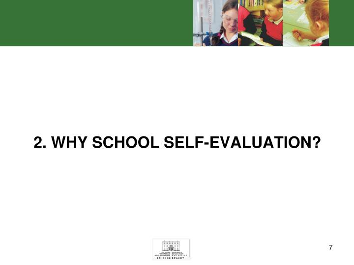 2. WHY SCHOOL SELF-EVALUATION?