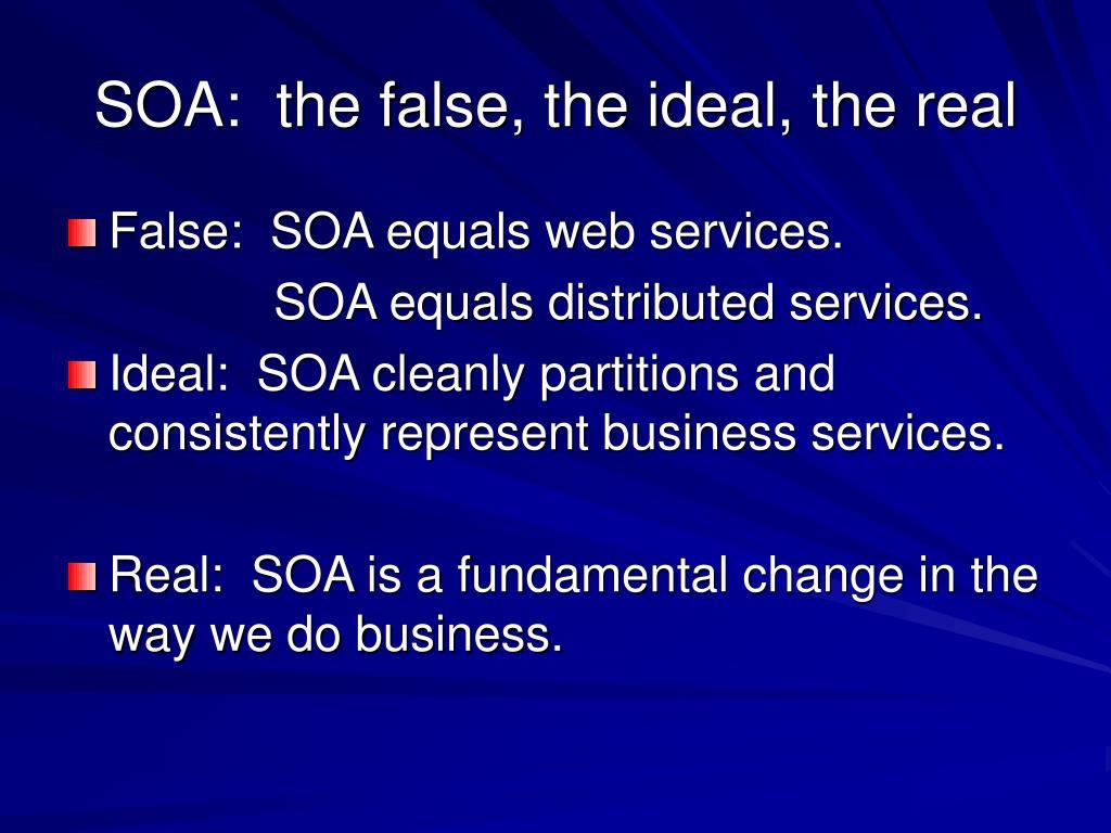 SOA:  the false, the ideal, the real