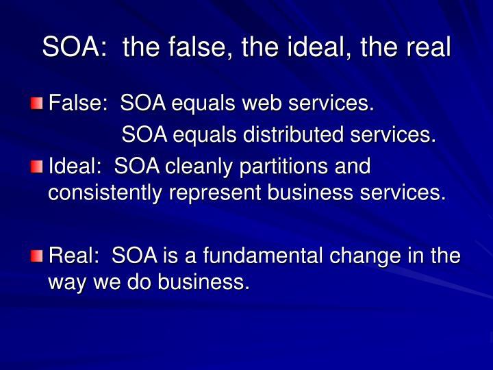 Soa the false the ideal the real