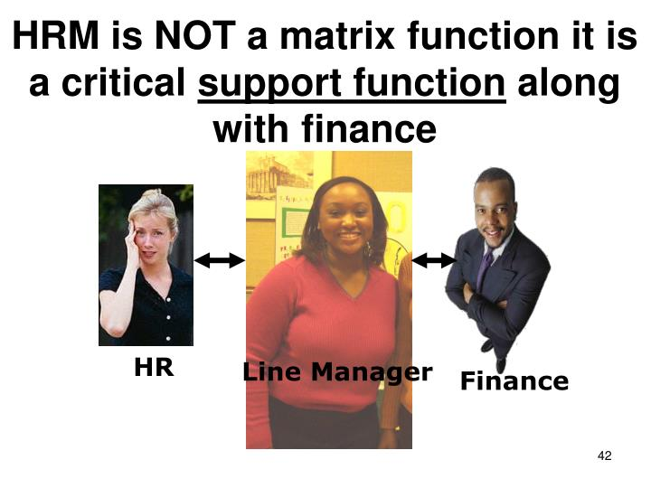 HRM is NOT a matrix function it is a critical