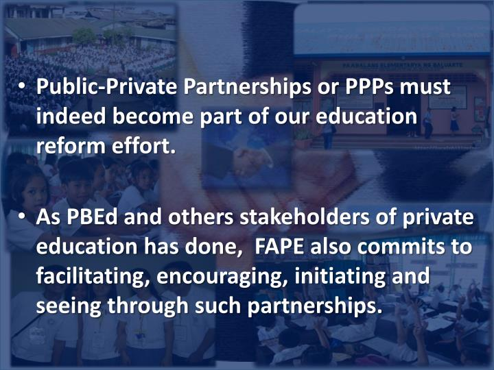 Public-Private Partnerships or PPPs must indeed become part of our education reform effort.