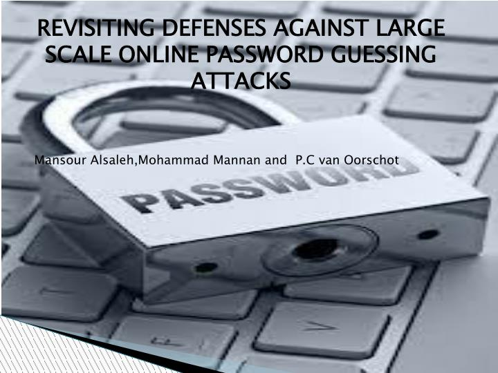 REVISITING DEFENSES AGAINST LARGE SCALE ONLINE PASSWORD GUESSING ATTACKS