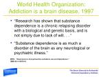 world health organization addiction is a brain disease 1997