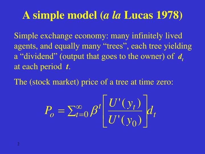 A simple model a la lucas 1978